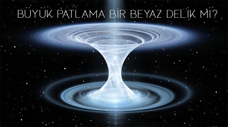 """Evrenin ortaya çıkmasına sebep olan """"Büyük Patlama"""" bir kara deliğin tersi olan bir """"beyaz delik"""" olabilir mi?"""