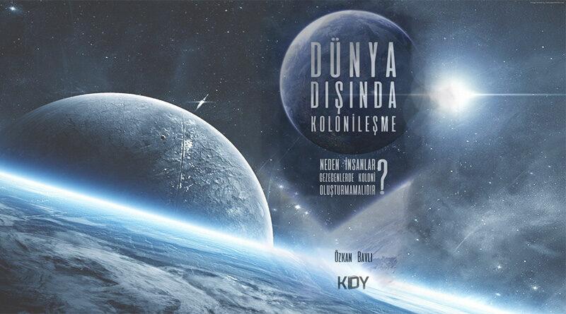 """Sitemizin bilim ve teknoloji alanını sırtlayan yazarlardan Özkan Bavlı geçtiğimiz aylarda """"Dünya Dışında Kolonileşme"""" isimli kitabı hakkında."""