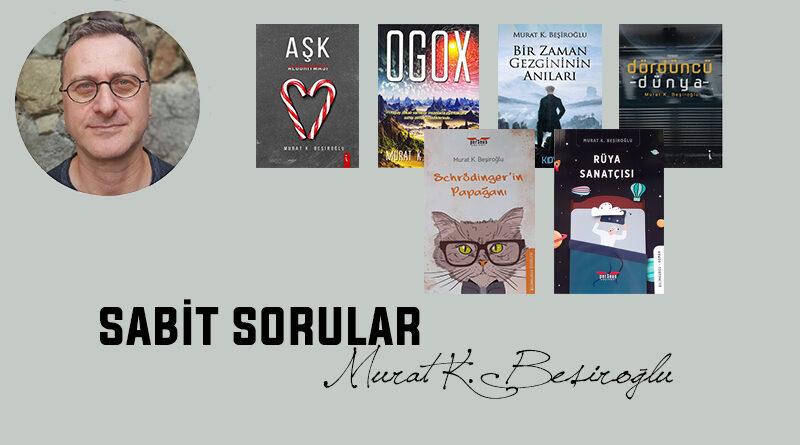 Sabit Sorular serimiz üretken bilimkurgu yazarı Murat K. Beşiroğlu'yla devam ediyor. Beşiroğlu, beş sabit sorumuza cevap verdi. Kendini, bilimkurguya nasıl başladığını, neler yaptığını ve ne yapacağını anlattı.