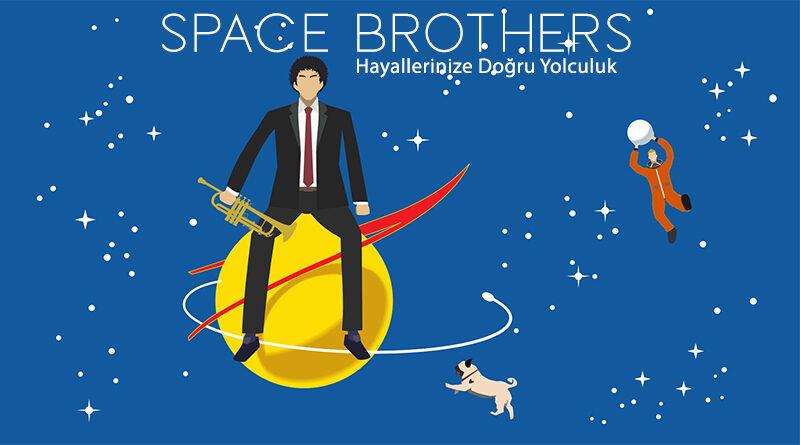 Space Brothers bir animeden daha fazlası. Size hayalleriniz için hiçbir zaman geç kalmadığınızı anlatıyor.