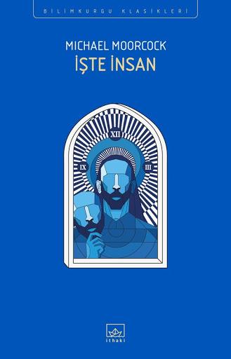 İşte İnsan – Michael Moorcock İthaki yayınlarında basılan kitap kapağı görseli.